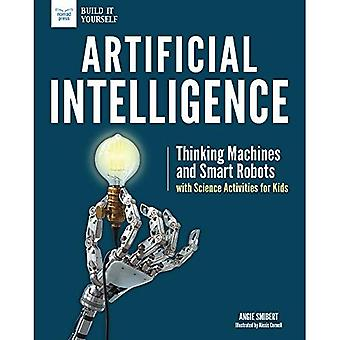Artificial Intelligence: Thinking Machines and Smart� Robots with Science Activities for Kids (Build it Yourself)