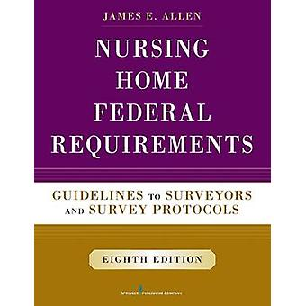 Nursing Home Federal Requirements Guidelines to Surveyors and Survey Protocols by Allen & James E.