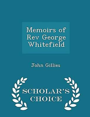 Memoirs of Rev George Whitefield  Scholars Choice Edition by Gillies & John