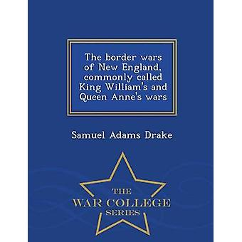 The border wars of New England commonly called King Williams and Queen Annes wars   War College Series by Drake & Samuel Adams