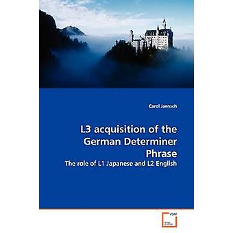L3 acquisition of the German Determiner Phrase by Jaensch & Carol