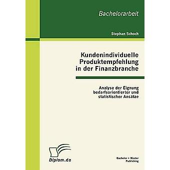 Kundenindividuelle Produktempfehlung in der Finanzbranche Analyse der Eignung bedarfsorientierter und statistischer Anstze by Schoch & Stephan