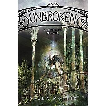 Unbroken - A Ruined Novel by Paula Morris - 9780545416429 Book