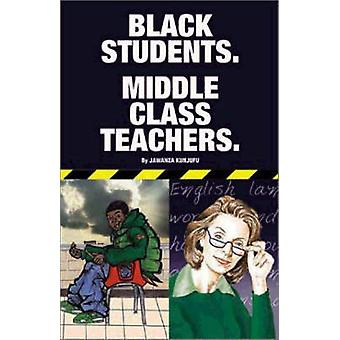 Black Students - Middle Class Teachers by Jawanza Kunjufu - 9780913543