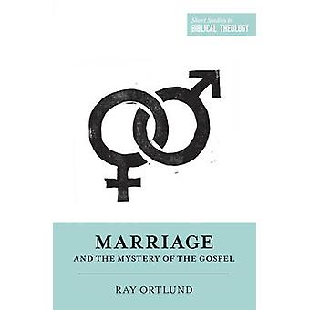 Marriage and the Mystery of the Gospel by Raymond C. Ortlund - Dane C