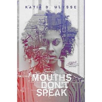 Mouths Don't Speak by Katia D. Ulysse - 9781617755927 Book