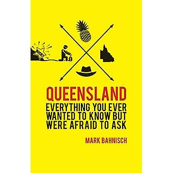Queensland - Everything You Ever Wanted to Know - but Were Afraid to A