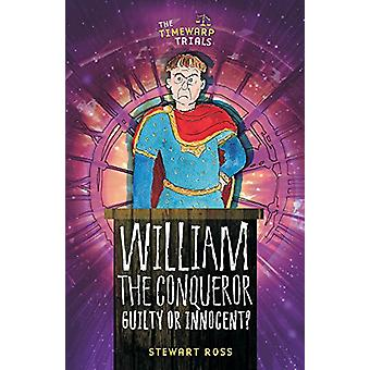 William the Conqueror - Guilty or Innocent? by Stewart Ross - 97817832