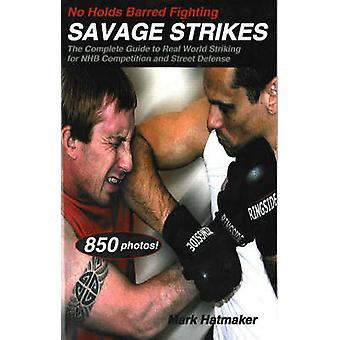 No Holds Barred Fighting - Savage Strikes - The Complete Guide to Real