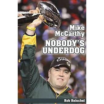 Mike McCarthy - Nobody's Underdog by Rob Reischel - 9781935628170 Book