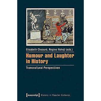 Humour & Laughter in History - Transcultural Perspectives by Elisabeth