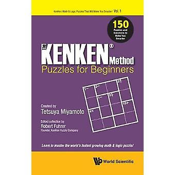 Kenken Method - Beginner's Book - The - 150 Puzzles And Solutions To M