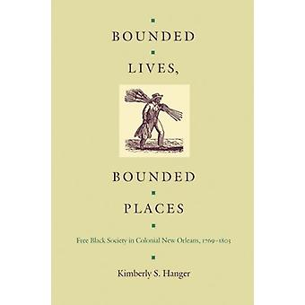 Bounded Lives - Bounded Places - Free Black Society in Colonial New Or