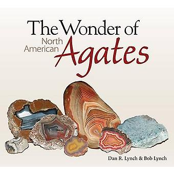 The Wonder of North American Agates by Dan Lynch - 9781591934158 Book