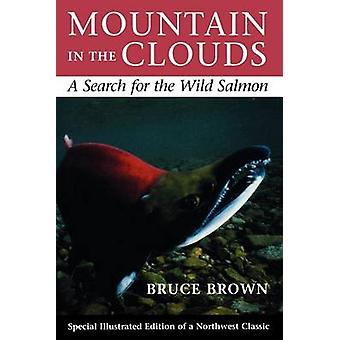 Mountain in the Clouds - A Search for the Wild Salmon by Bruce Brown -
