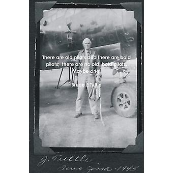 There Are Old Pilots and There Are Bold Pilots There Are No by Bruce E Tuttle