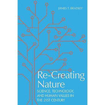 ReCreating Nature by James T Bradley