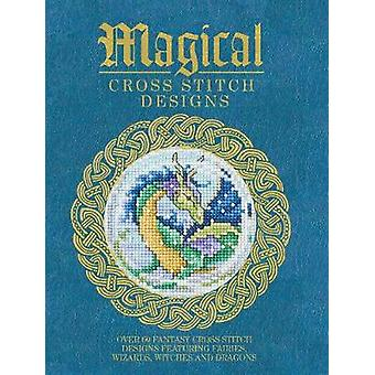 Magical Cross Stitch Designs by Various Contributors