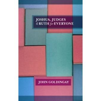 Joshua Judges and Ruth for Everyone by Goldingay & John