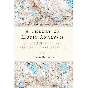 A Theory of Music Analysis On Segmentation and Associative Organization by Hanninen & Dora  A.