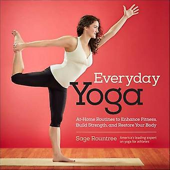 Everyday Yoga  AtHome Routines to Enhance Fitness Build Strength and Restore Your Body by Sage Rountree