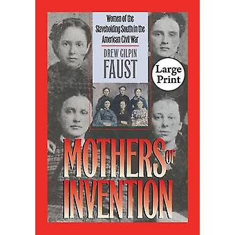 Mothers of Invention Women of the Slaveholding South in the American Civil War by Faust & Drew Gilpin