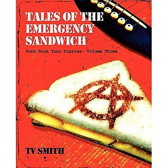 Tales of the Emergency Sandwich  Punk Rock Tour Diaries Volume Three by Smith & Tv