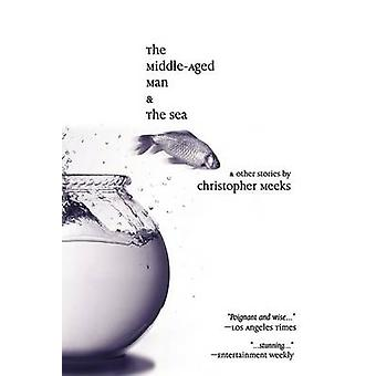 The MiddleAged Man and the Sea by Meeks & Christopher