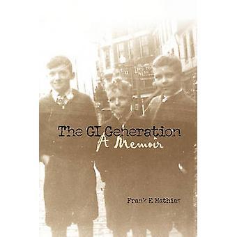 The GI Generation A Memoir by Mathias & Frank F.