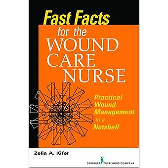 Fast Facts for Wound Care Nursing Practical Wound Management in a Nutshell by Kifer & Zelia