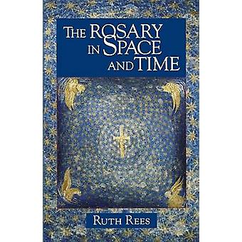 The Rosary in Space and Time by Rees & Ruth