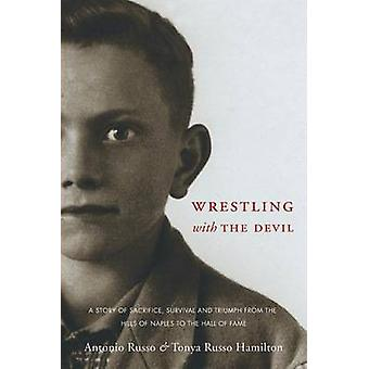 Wrestling with the Devil by Hamilton & Tonya Russo