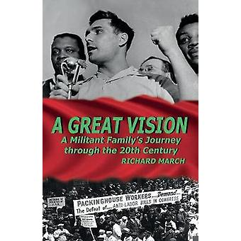 A Great Vision A Militant Familys Journey Through the Twentieth Century by March & Richard
