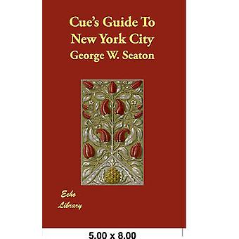 Cues Guide to New York City by Seaton & George W.