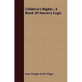 Childrens Rights A Book of Nursery Logic by Wiggin & Kate Douglas Smith