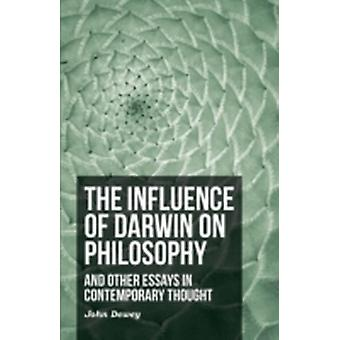 The Influence of Darwin on Philosophy  And Other Essays in Contemporary Thought by Dewey & John