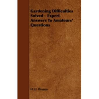 Gardening Difficulties Solved  Expert Answers To Amateurs Questions by Thomas & H. H.