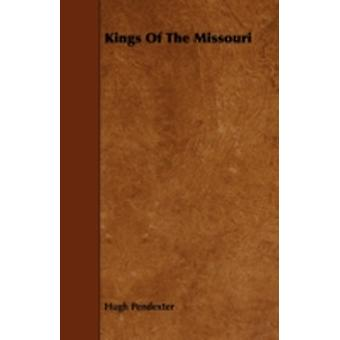 Kings of the Missouri by Pendexter & Hugh & III