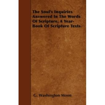 The Souls Inquiries Answered In The Words Of Scripture A YearBook Of Scripture Texts. by Moon & G. Washington