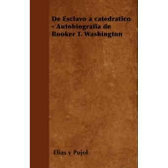 de Esclavo a Catedratico  Autobiografia de Booker T. Washington by Pujol & Elias y.