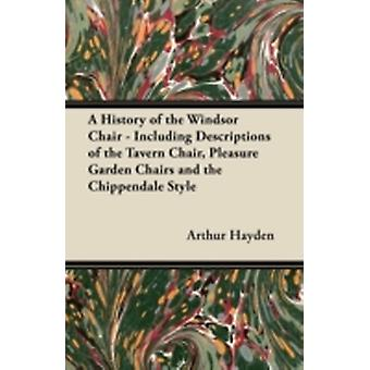 A History of the Windsor Chair  Including Descriptions of the Tavern Chair Pleasure Garden Chairs and the Chippendale Style by Hayden & Arthur