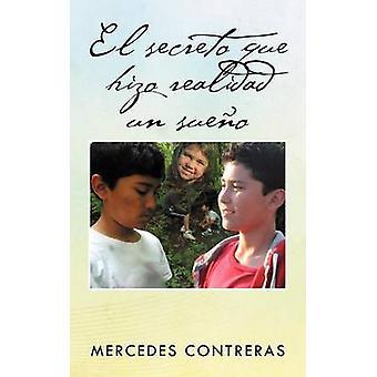 El Secreto Que Hizo Realidad Un Sue O by Contreras & Mercedes