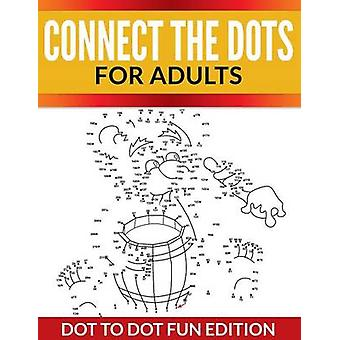 Connect The Dots For Adults Dot To Dot Fun Edition by Publishing LLC & Speedy