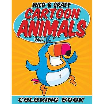 Wild  Crazy Cartoon Animals Coloring Book Volume 1 by Packer & Bowe