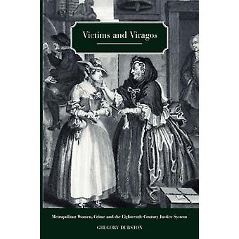 Victims and Viragos Metropolitan Women Crime and the EighteenthCentury Justice System von Durston & Gregory