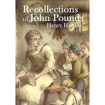 Recollections of John Pounds With additional contemporary newspaper extracts by Hawkes & Henry