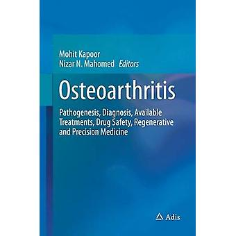 Osteoarthritis  Pathogenesis Diagnosis Available Treatments Drug Safety Regenerative and Precision Medicine by Kapoor & Mohit