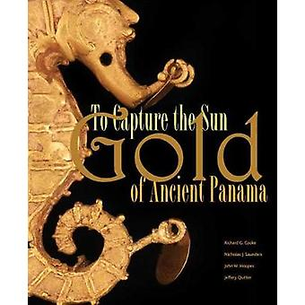 To Capture the Sun - Gold of Ancient Panama by Richard G Cooke - 97809