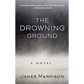 The Drowning Ground by James Marrison - 9781410485113 Book