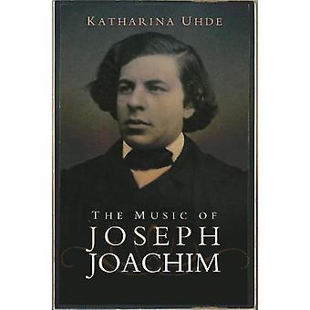 The Music of Joseph Joachim by Katharina Uhde - 9781783272846 Book